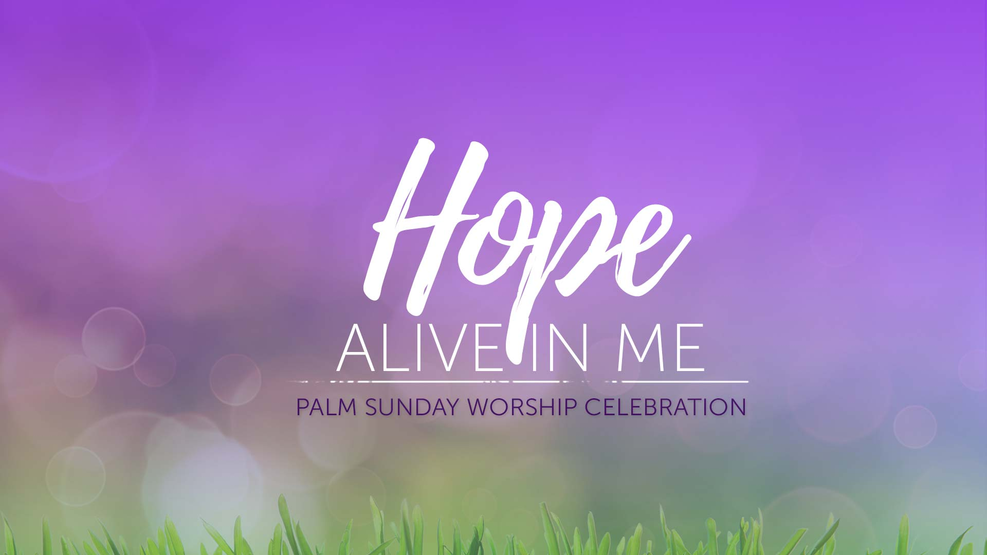 Hope Alive in Me - Palm Sunday Worship Celebration