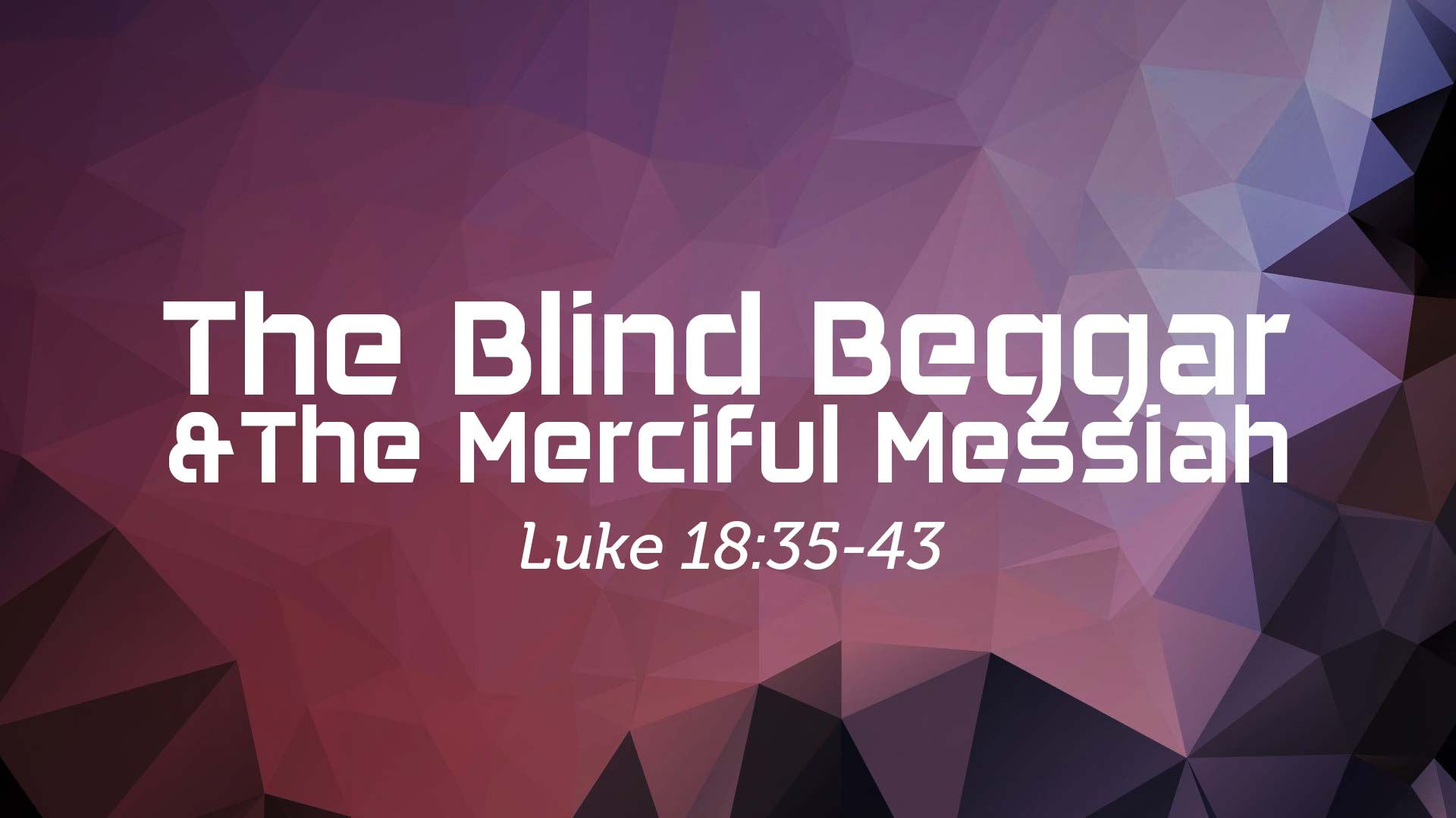 The Blind Beggar & The Merciful Messiah